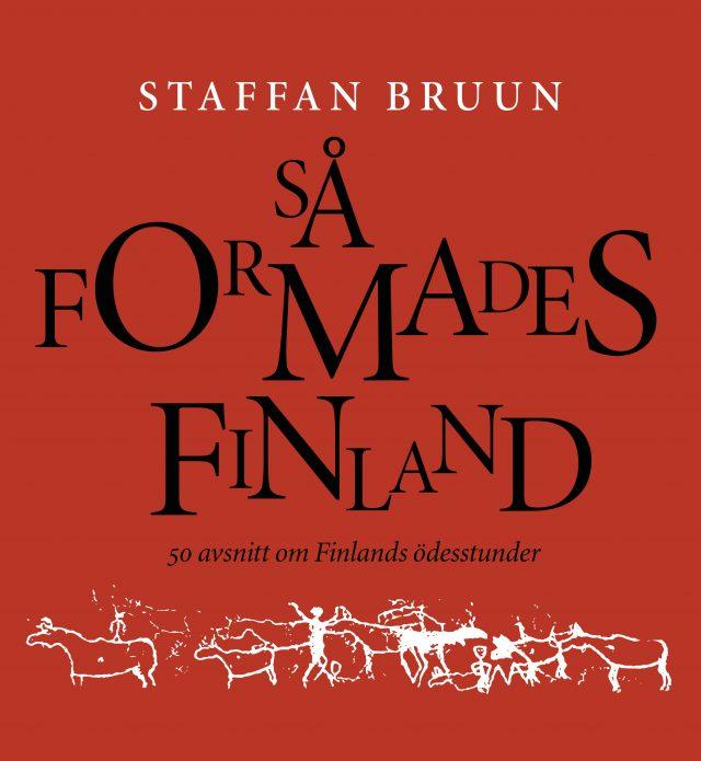 Staffan Bruun: Så formades Finland – 50 avsnitt om Finlands ödesstunder