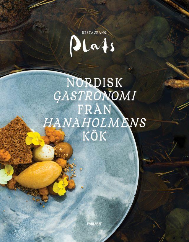Lukas Hemnell, Nina Weckström, Robert Lindström: Restaurang Plats – Nordisk gastronomi från Hanaholmens kök